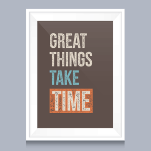 Image of a poster that says, Great Things Take Time. This represents the proven business principle that building a real online business takes time. This is the foundation of How to Really Make Money Online and Never Get Scammed. http://ScamAvenger.com